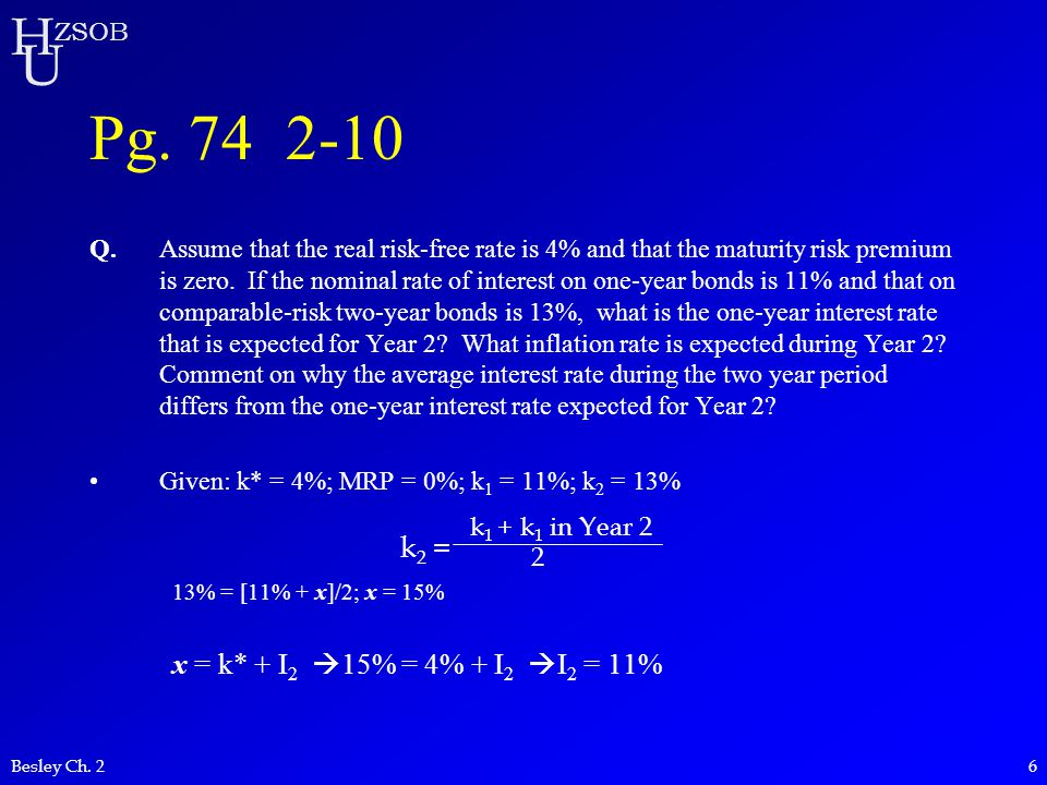 H U ZSOB Besley Ch. 26 Pg. 74 2-10 Q.Assume that the real risk-free rate is 4% and that the maturity risk premium is zero. If the nominal rate of inte