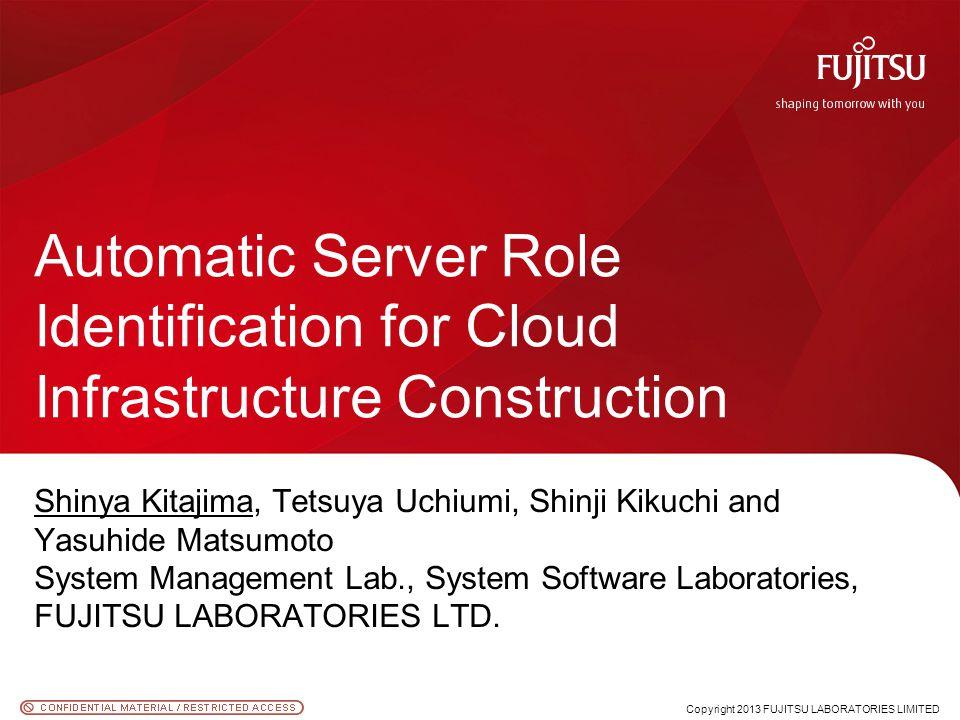 Shinya Kitajima, Tetsuya Uchiumi, Shinji Kikuchi and Yasuhide Matsumoto System Management Lab., System Software Laboratories, FUJITSU LABORATORIES LTD.