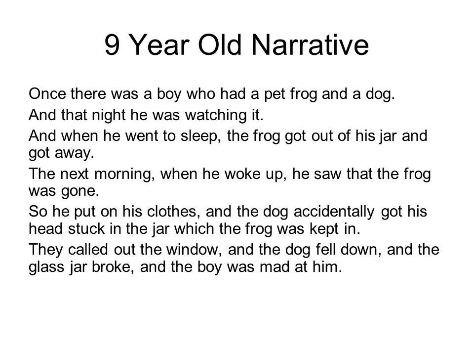 9 Year Old Narrative Once there was a boy who had a pet frog and a dog.