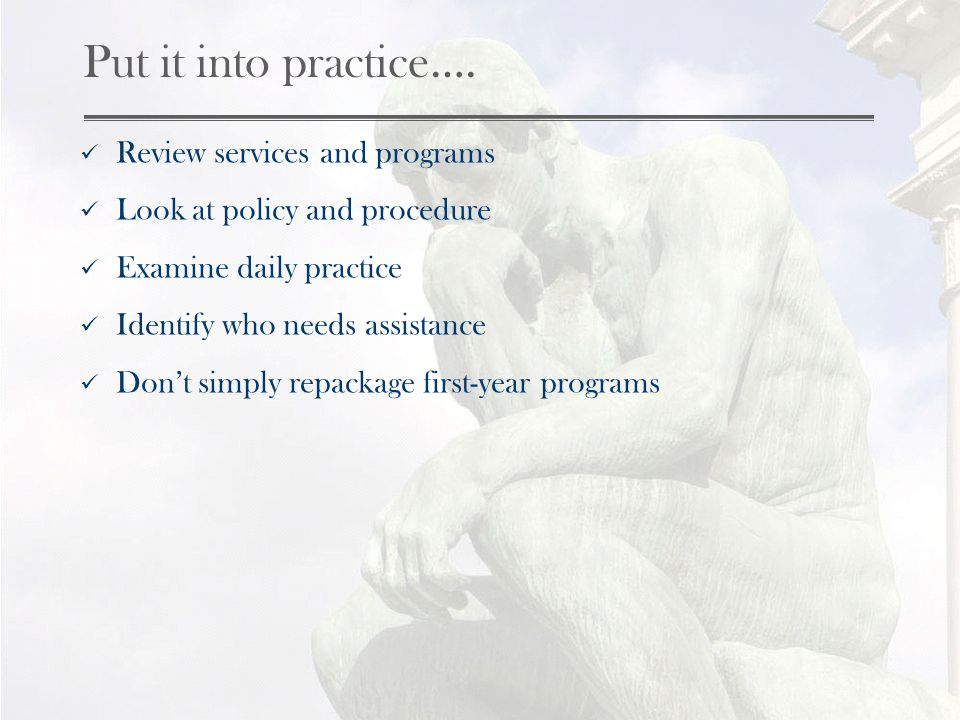 Put it into practice…. Review services and programs Look at policy and procedure Examine daily practice Identify who needs assistance Dont simply repa
