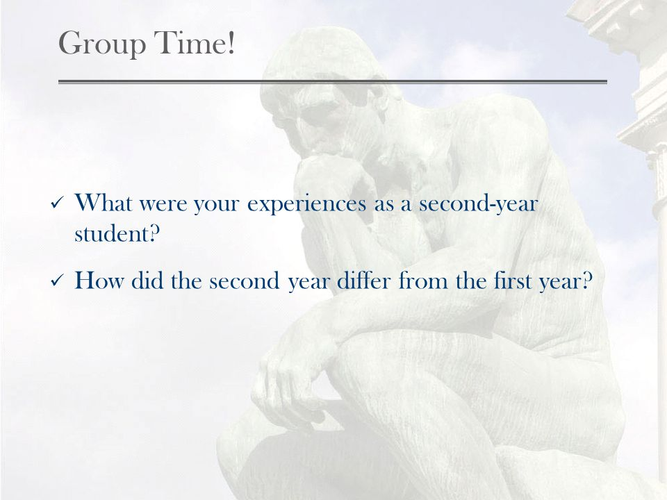 Group Time. What were your experiences as a second-year student.