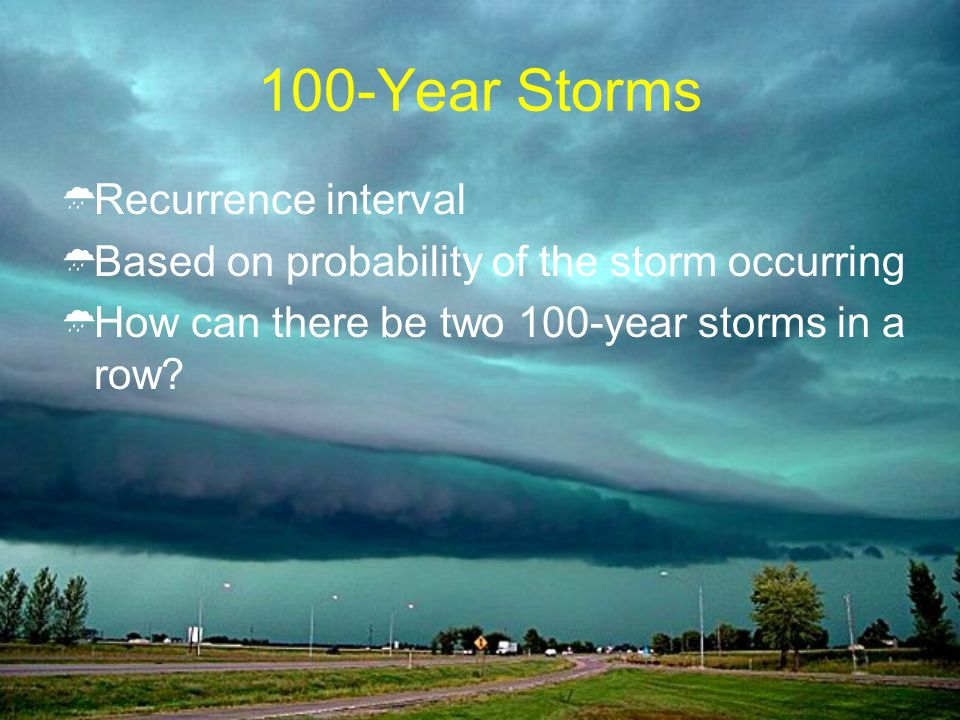 100-Year Storms Recurrence interval Based on probability of the storm occurring How can there be two 100-year storms in a row?