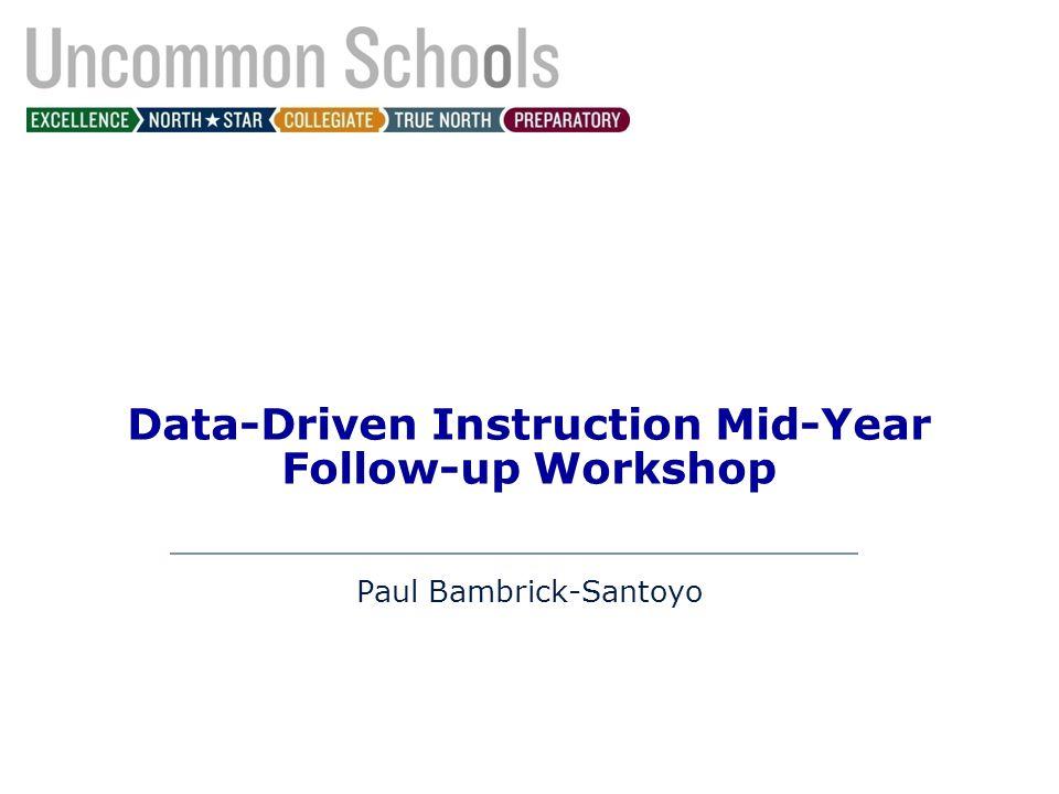 Data-Driven Instruction Mid-Year Follow-up Workshop Paul Bambrick-Santoyo