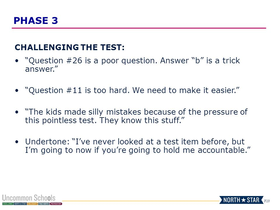 P20 CHALLENGING THE TEST: Question #26 is a poor question. Answer b is a trick answer. Question #11 is too hard. We need to make it easier. The kids m