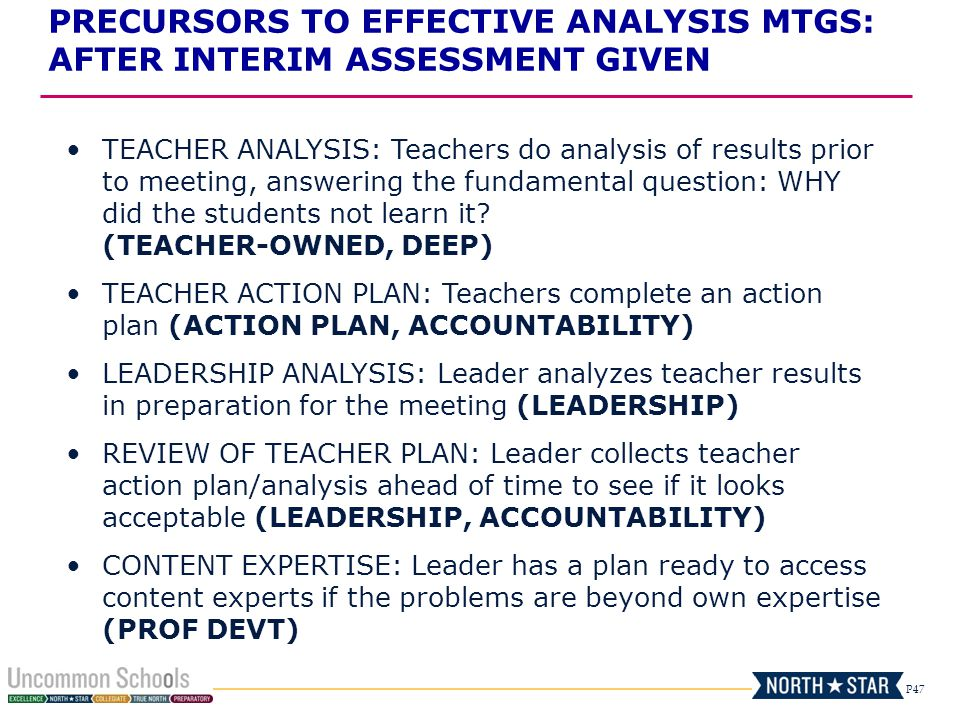 P47 TEACHER ANALYSIS: Teachers do analysis of results prior to meeting, answering the fundamental question: WHY did the students not learn it? (TEACHE