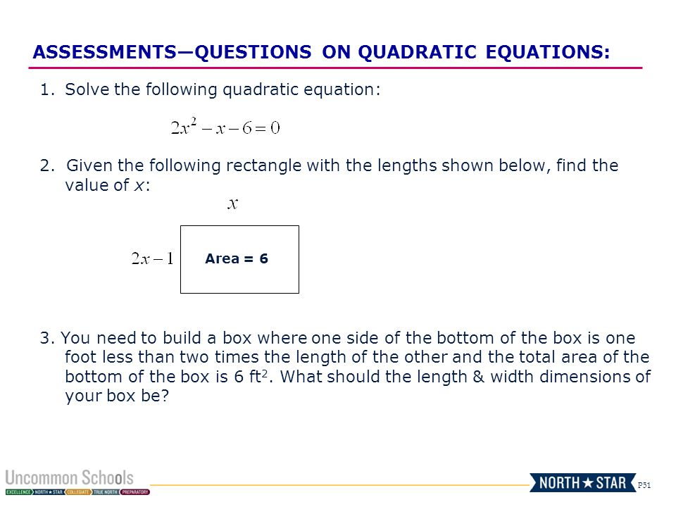 P51 ASSESSMENTSQUESTIONS ON QUADRATIC EQUATIONS: 1.Solve the following quadratic equation: 2. Given the following rectangle with the lengths shown bel