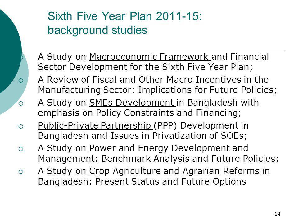 14 Sixth Five Year Plan 2011-15: background studies A Study on Macroeconomic Framework and Financial Sector Development for the Sixth Five Year Plan;
