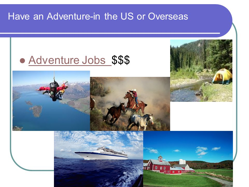 Have an Adventure-in the US or Overseas Adventure Jobs $$$ Adventure Jobs