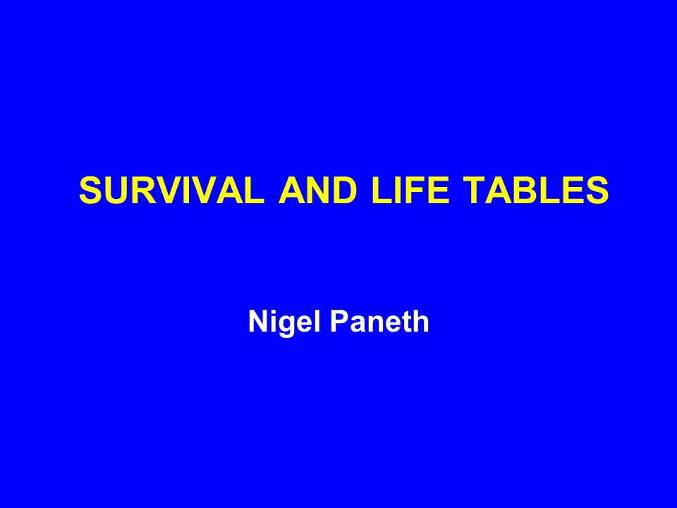 SURVIVAL AND LIFE TABLES Nigel Paneth