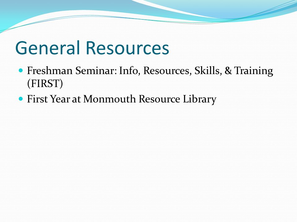 General Resources Freshman Seminar: Info, Resources, Skills, & Training (FIRST) First Year at Monmouth Resource Library