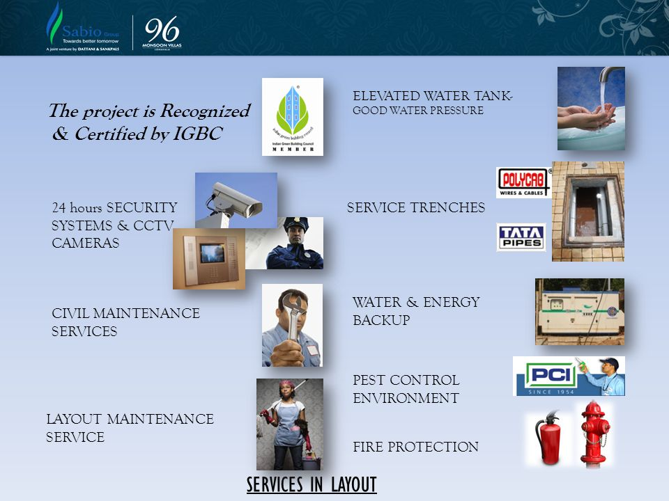 SERVICES IN LAYOUT 24 hours SECURITY SYSTEMS & CCTV CAMERAS ELEVATED WATER TANK- GOOD WATER PRESSURE CIVIL MAINTENANCE SERVICES PEST CONTROL ENVIRONME