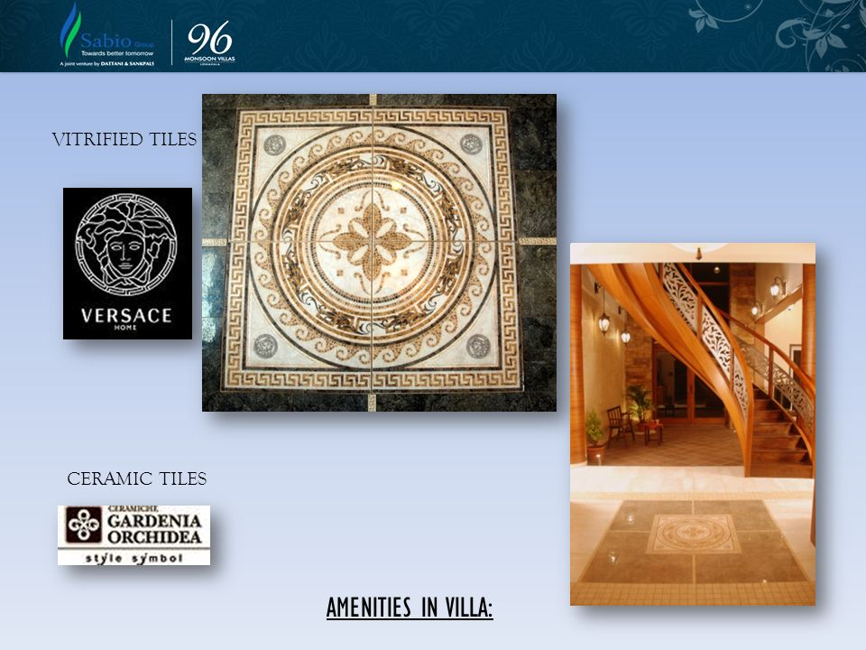 AMENITIES IN VILLA: CERAMIC TILES VITRIFIED TILES