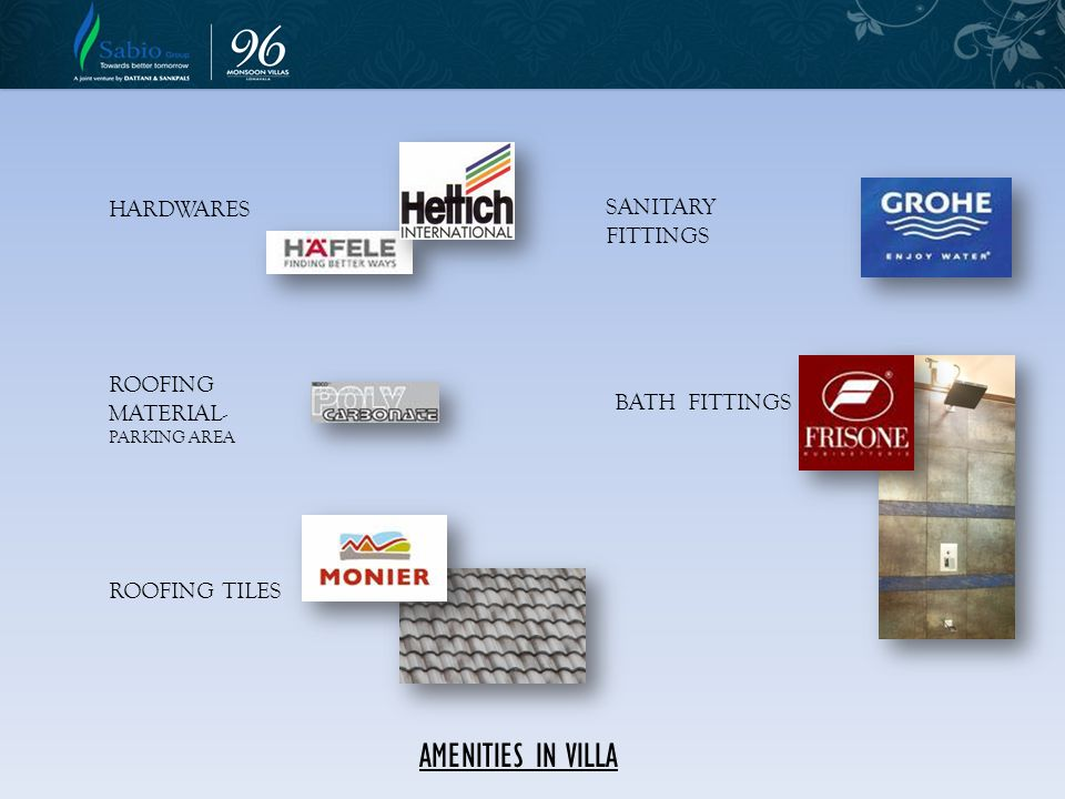 AMENITIES IN VILLA ROOFING MATERIAL- PARKING AREA BATH FITTINGS HARDWARES SANITARY FITTINGS ROOFING TILES