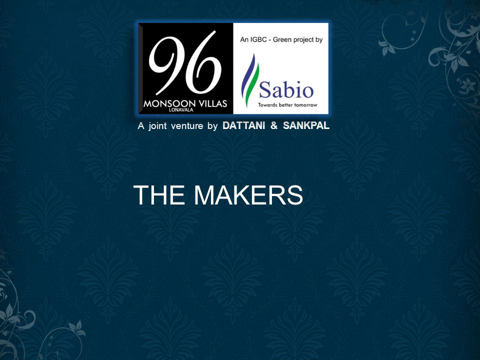 A joint venture by DATTANI & SANKPAL LONAVALA THE MAKERS