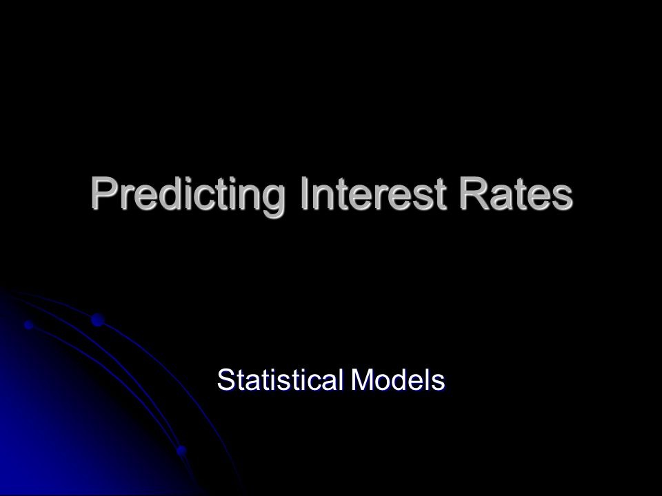Predicting Interest Rates Statistical Models