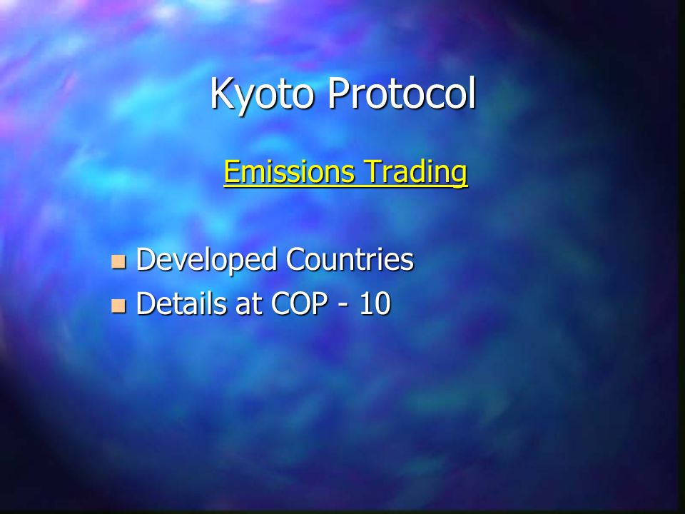Kyoto Protocol Emissions Trading n Developed Countries n Details at COP - 10
