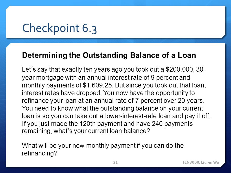 Checkpoint 6.3 Determining the Outstanding Balance of a Loan Let s say that exactly ten years ago you took out a $200,000, 30- year mortgage with an a