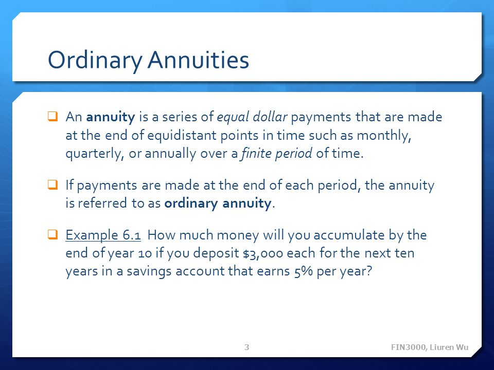 Ordinary Annuities An annuity is a series of equal dollar payments that are made at the end of equidistant points in time such as monthly, quarterly,