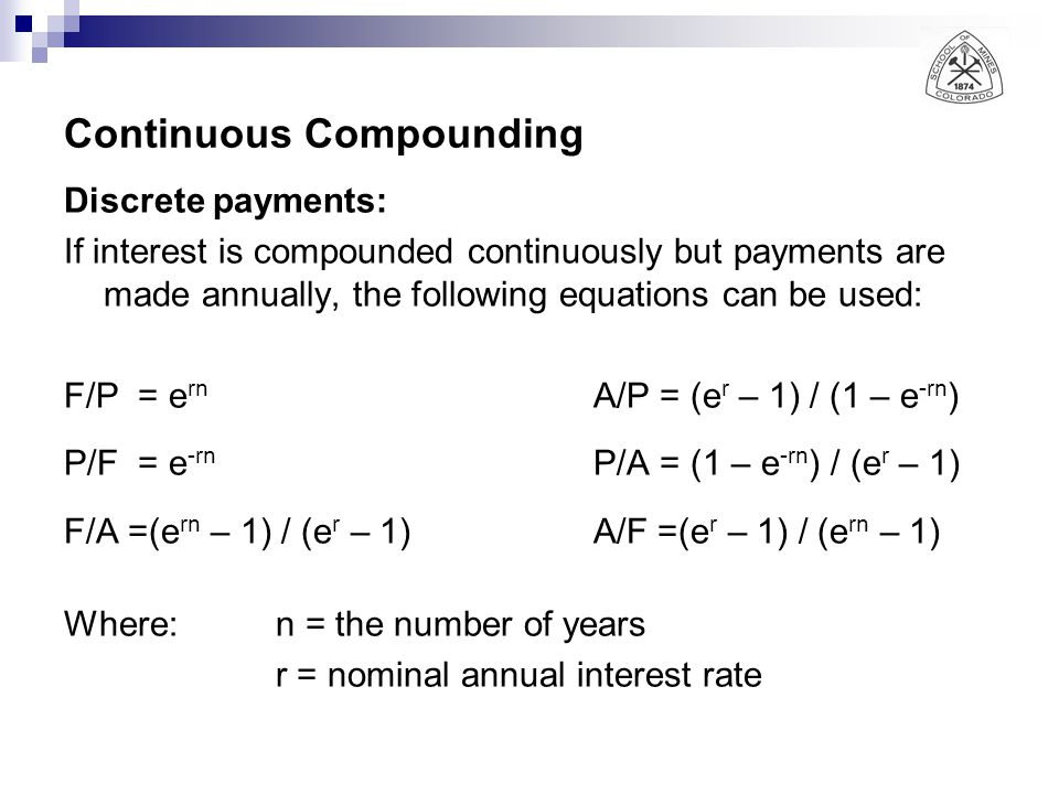 Continuous Compounding Discrete payments: If interest is compounded continuously but payments are made annually, the following equations can be used: