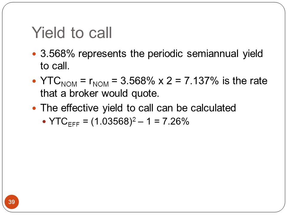 A 10-year, 10% semiannual coupon bond selling for $1,135.90 can be called in 4 years for $1,050, what is its yield to call (YTC)? 38 The bonds yield t