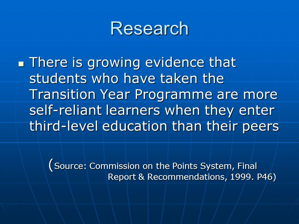 Research There is growing evidence that students who have taken the Transition Year Programme are more self-reliant learners when they enter third-lev