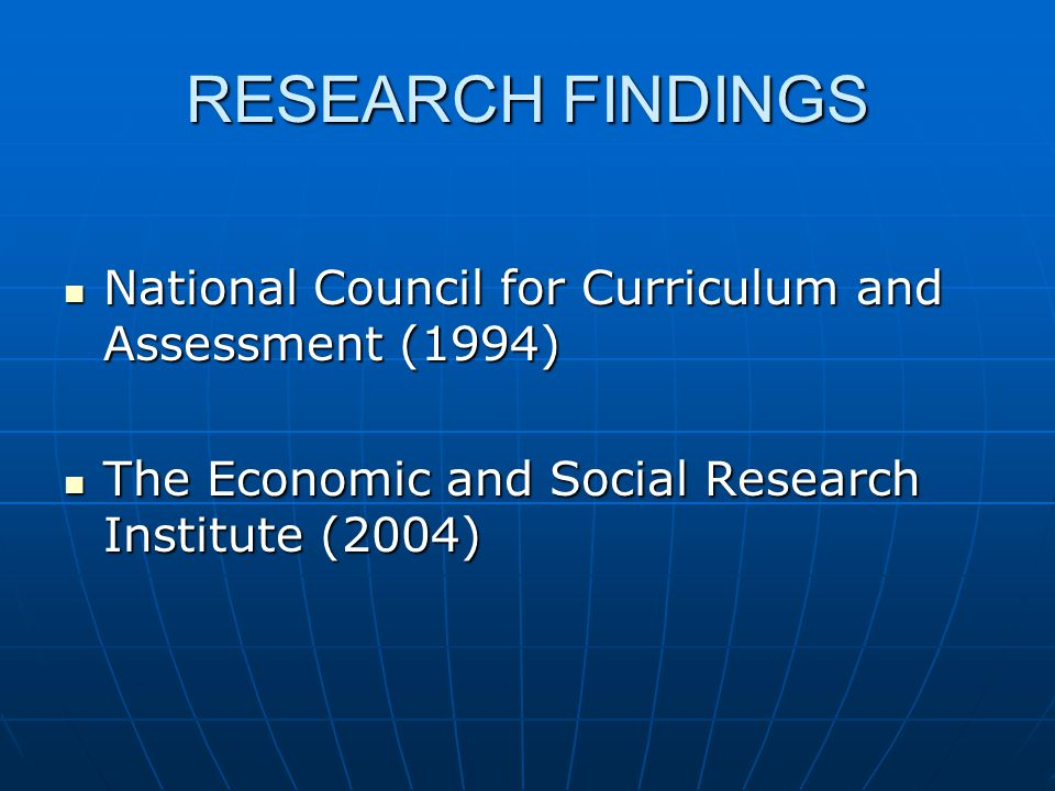 RESEARCH FINDINGS National Council for Curriculum and Assessment (1994) National Council for Curriculum and Assessment (1994) The Economic and Social