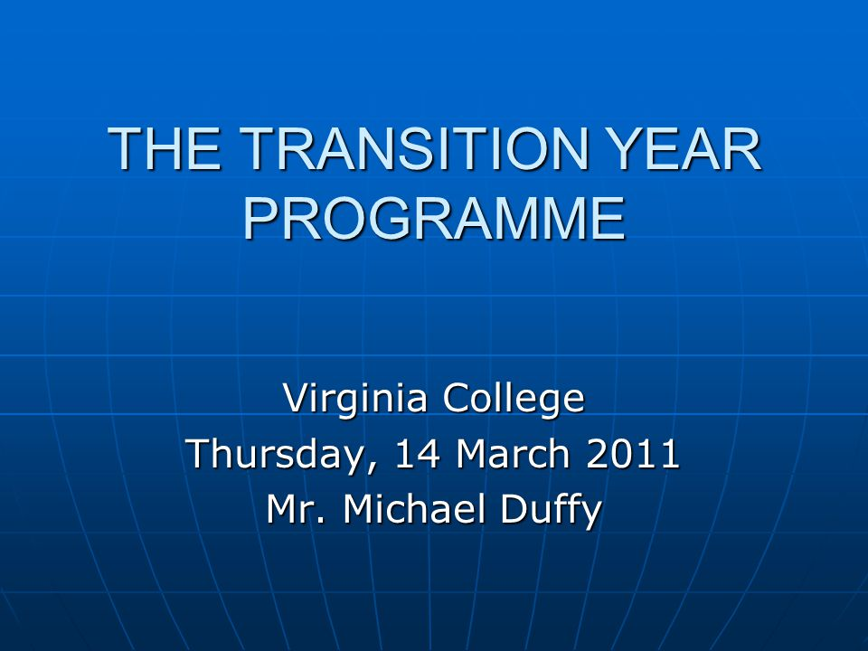THE TRANSITION YEAR PROGRAMME Virginia College Thursday, 14 March 2011 Mr. Michael Duffy