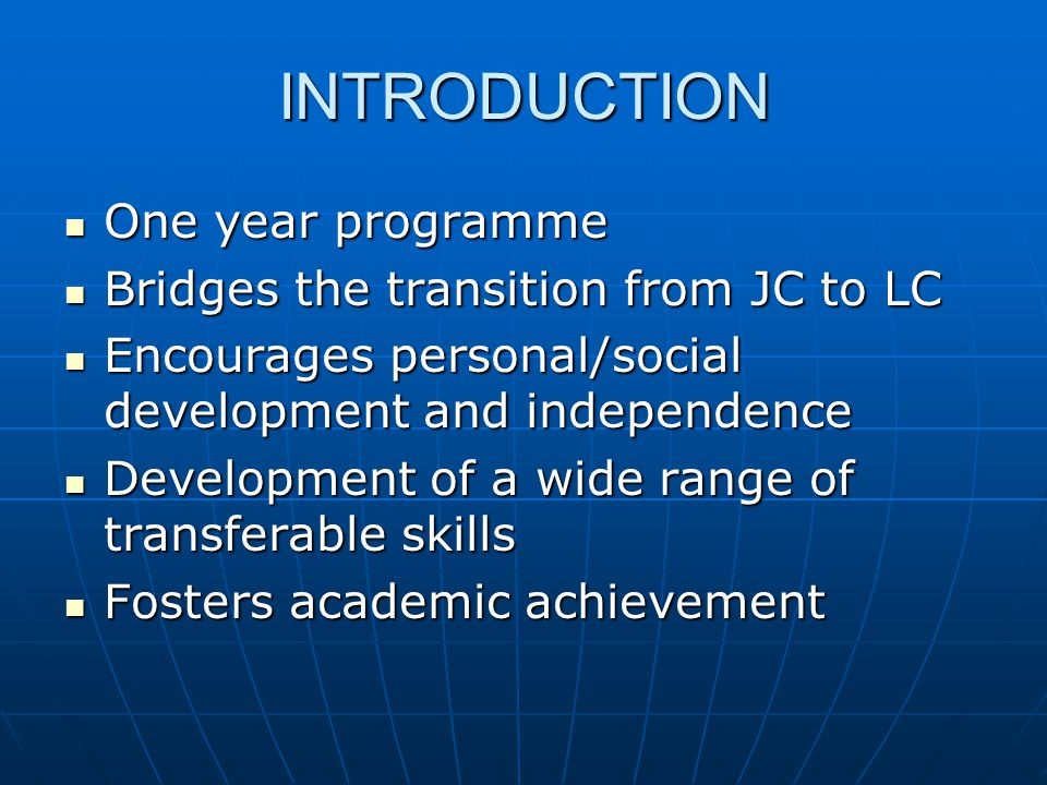 INTRODUCTION One year programme One year programme Bridges the transition from JC to LC Bridges the transition from JC to LC Encourages personal/socia