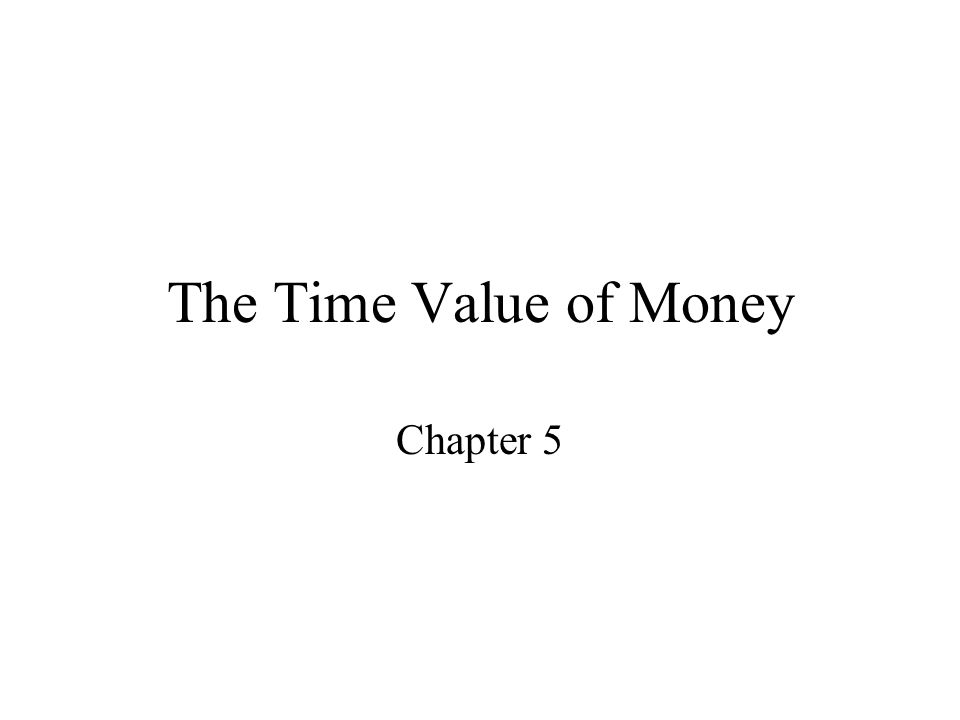 The Time Value of Money Chapter 5