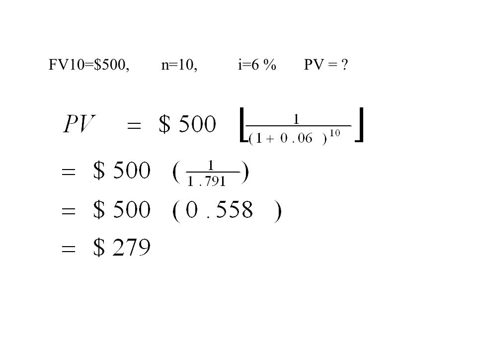 FV10=$500, n=10, i=6 % PV = ?