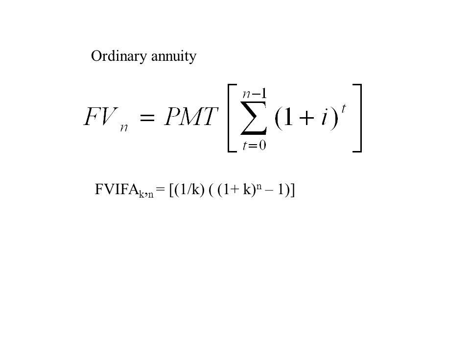 FVIFA k, n = [(1/k) ( (1+ k) n – 1)] Ordinary annuity
