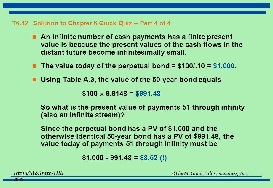 Irwin/McGraw-Hill © The McGraw-Hill Companies, Inc. 2000 T6.12 Chapter 6 Quick Quiz -- Part 4 of 4 Consider the following questions. The present value