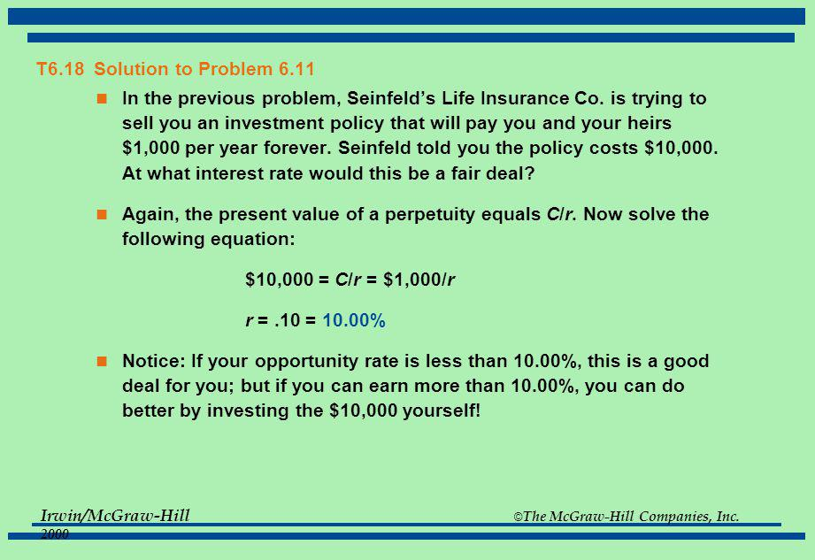 Irwin/McGraw-Hill © The McGraw-Hill Companies, Inc. 2000 T6.17 Solution to Problem 6.10 Seinfelds Life Insurance Co. is trying to sell you an investme