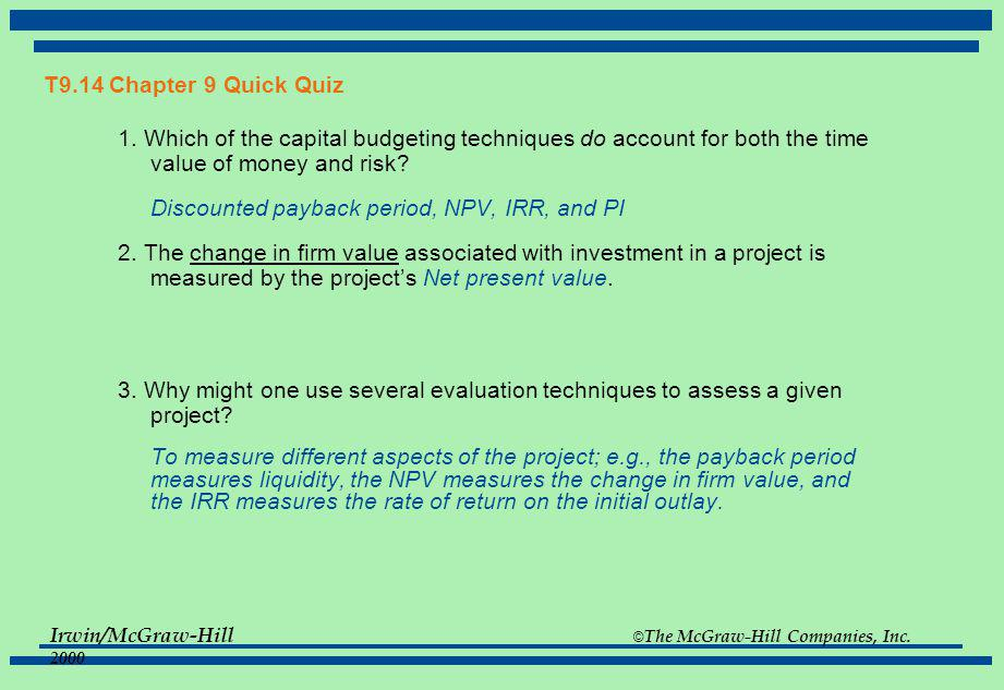 Irwin/McGraw-Hill © The McGraw-Hill Companies, Inc. 2000 T9.14 Chapter 9 Quick Quiz 1. Which of the capital budgeting techniques do account for both t