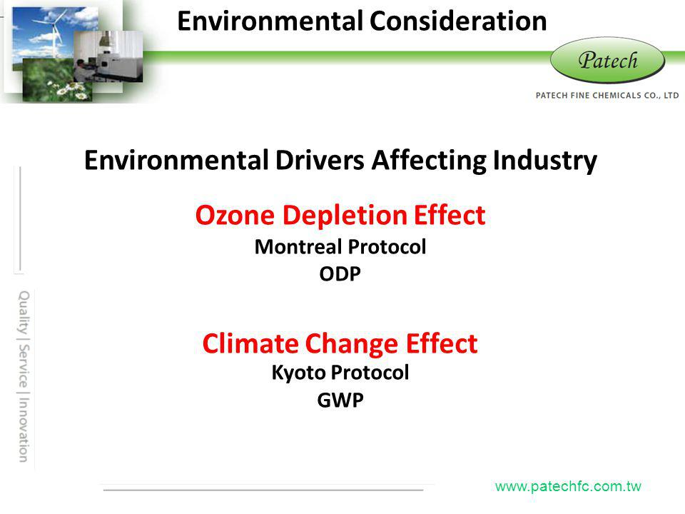 P atech www.patechfc.com.tw Environmental Consideration Environmental Drivers Affecting Industry Ozone Depletion Effect Montreal Protocol ODP Climate