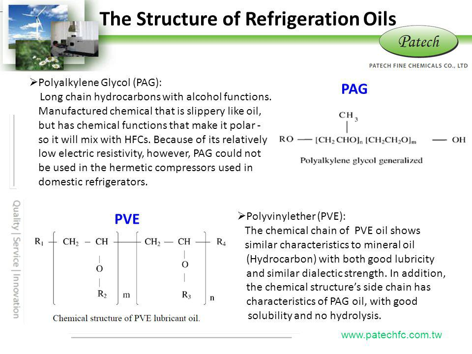 P atech www.patechfc.com.tw The Structure of Refrigeration Oils PAG PVE Polyalkylene Glycol (PAG): Long chain hydrocarbons with alcohol functions. Man
