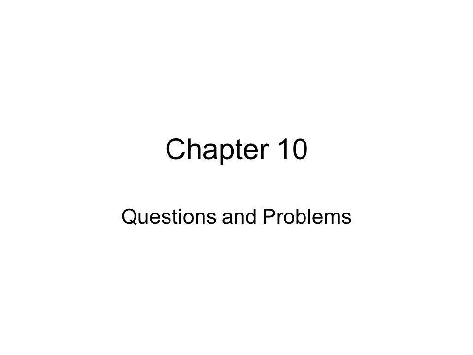 Chapter 10 Questions and Problems