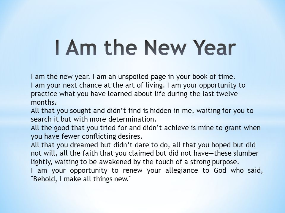 I am the new year. I am an unspoiled page in your book of time.