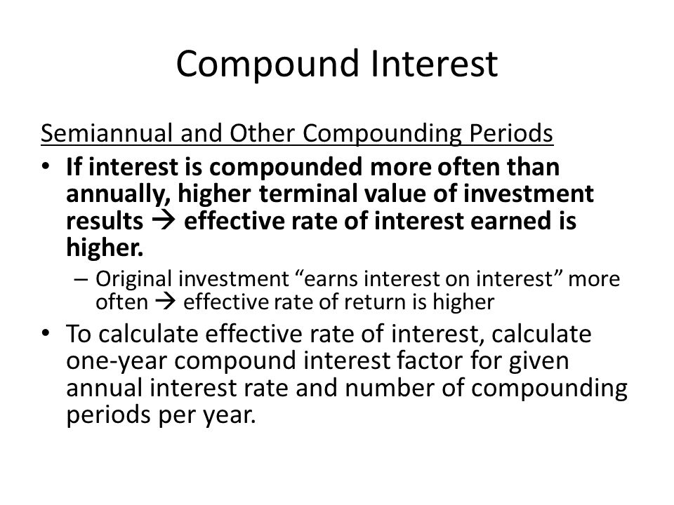 Compound Interest Semiannual and Other Compounding Periods If interest is compounded more often than annually, higher terminal value of investment res
