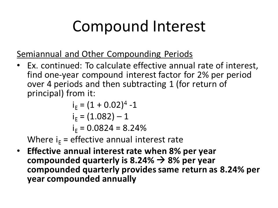 Compound Interest Semiannual and Other Compounding Periods Ex. continued: To calculate effective annual rate of interest, find one-year compound inter
