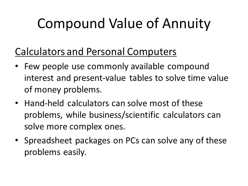 Compound Value of Annuity Calculators and Personal Computers Few people use commonly available compound interest and present-value tables to solve tim