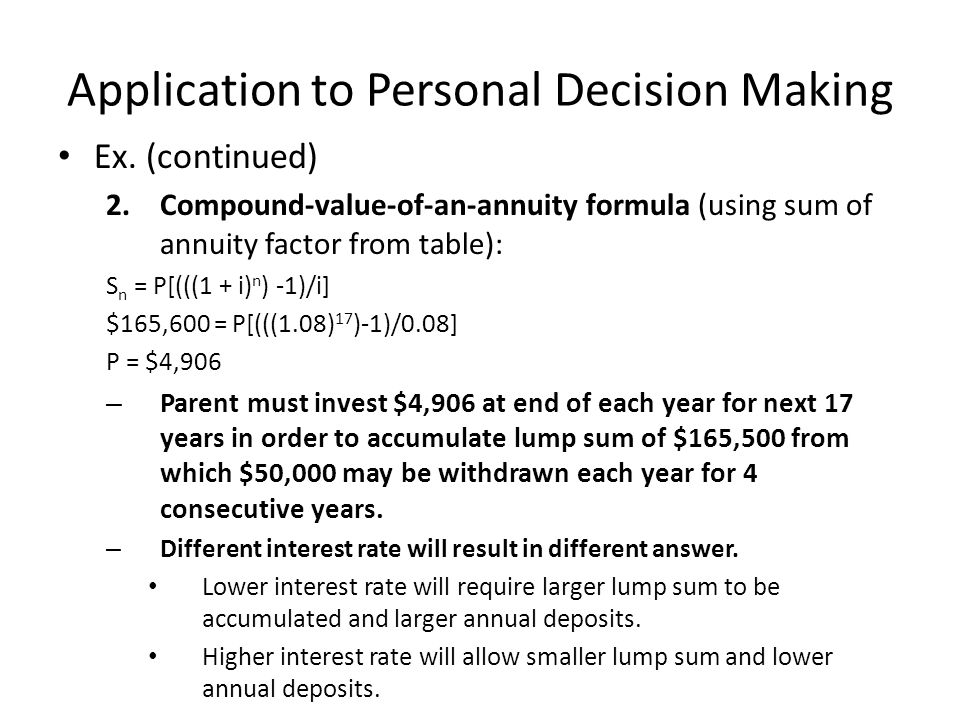 Application to Personal Decision Making Ex. (continued) 2.Compound-value-of-an-annuity formula (using sum of annuity factor from table): S n = P[(((1