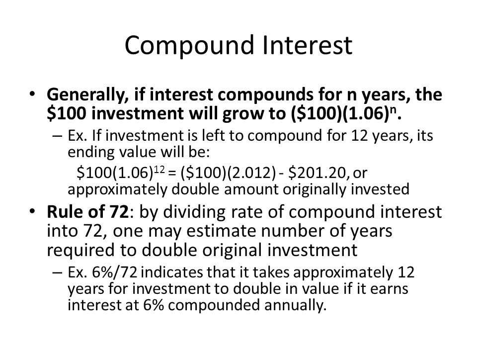 Compound Interest Generally, if interest compounds for n years, the $100 investment will grow to ($100)(1.06) n. – Ex. If investment is left to compou