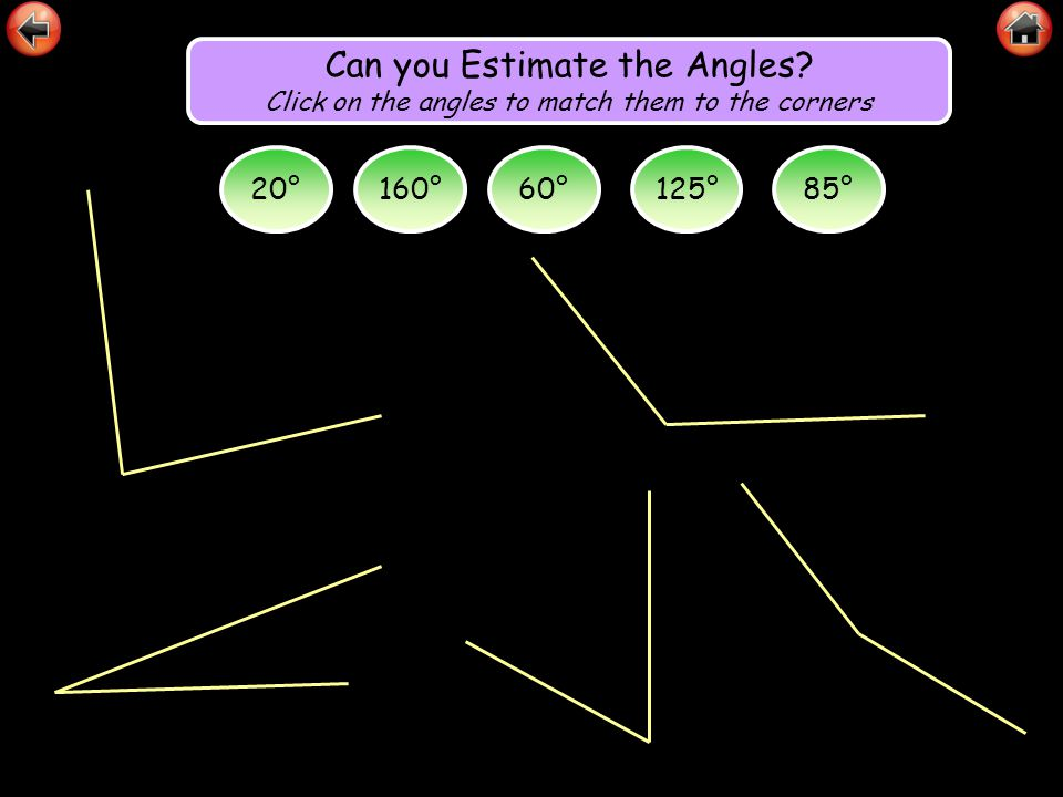 Can you Estimate the Angles? Click on the angles to match them to the corners 20°160°60°125°85°