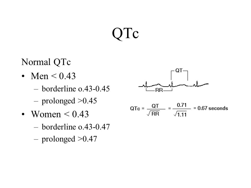 QTc Normal QTc Men < 0.43 –borderline o.43-0.45 –prolonged >0.45 Women < 0.43 –borderline o.43-0.47 –prolonged >0.47