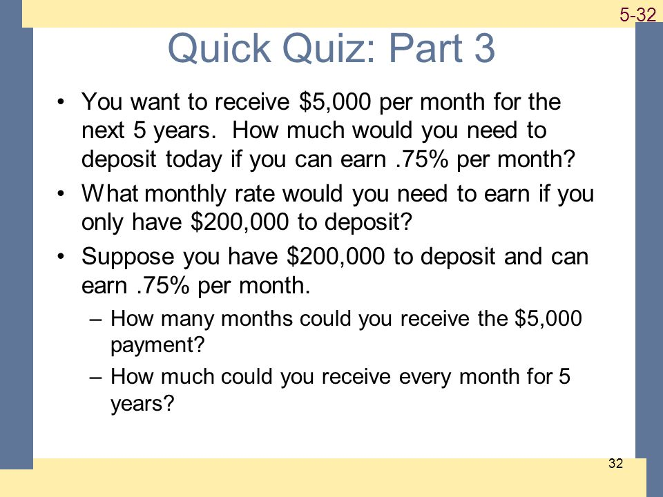 1-32 5-32 32 Quick Quiz: Part 3 You want to receive $5,000 per month for the next 5 years.
