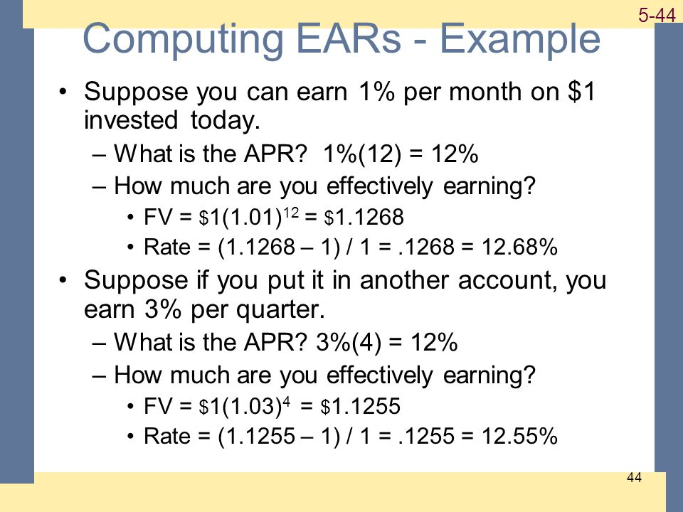 1-44 5-44 44 Computing EARs - Example Suppose you can earn 1% per month on $1 invested today.
