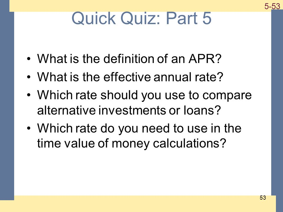 1-53 5-53 53 Quick Quiz: Part 5 What is the definition of an APR? What is the effective annual rate? Which rate should you use to compare alternative