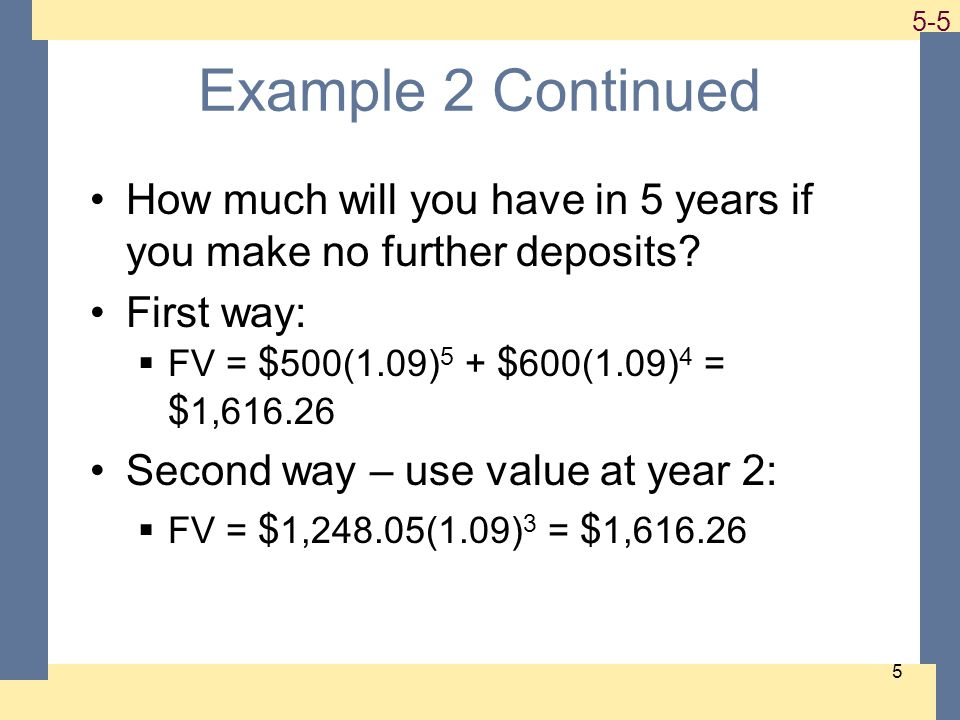 1-6 5-6 6 Multiple Cash Flows – FV Example 3 Suppose you plan to deposit $100 into an account in one year and $300 into the account in three years.