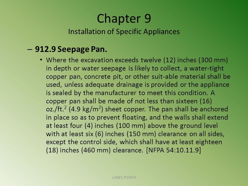 Chapter 9 Installation of Specific Appliances – 912.9 Seepage Pan. Where the excavation exceeds twelve (12) inches (300 mm) in depth or water seepage